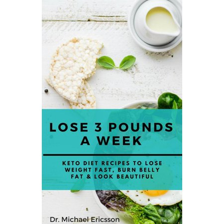 Lose 3 Pounds a Week: Keto Diet Recipes to Lose Weight Fast, Burn Belly Fat & Look Beautiful - (Good Diet To Lose Belly Fat Fast)