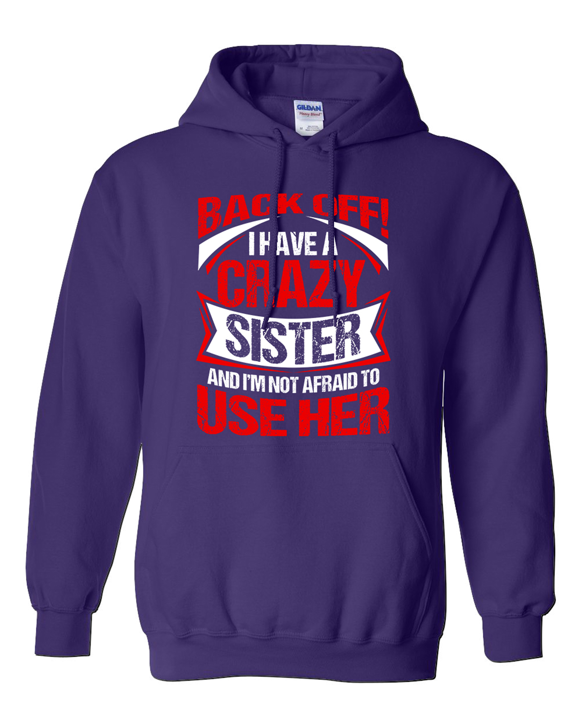 Back Off I Have A Crazy Sister I'm Not Afraid To Use Her DT Sweatshirt Hoodie