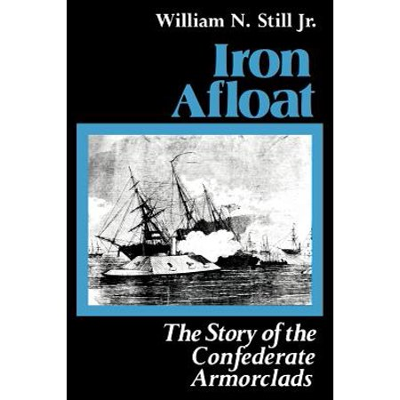 Iron Afloat : The Story of the Confederate Armorclads ()