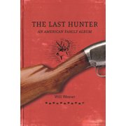 The Last Hunter : An American Family Album