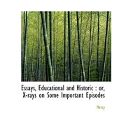 Essays, Educational and Historic : Or, X-Rays on Some Important Episodes