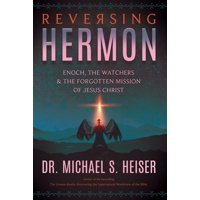 Reversing Hermon: Enoch, the Watchers, and the Forgotten Mission of Jesus Christ (Paperback)