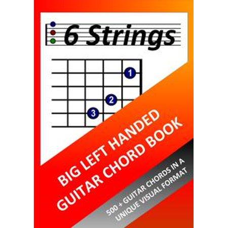 Big Man Big Guitar (Big Left Handed Guitar Chord Book: 500+ Guitar Chords in a Unique Visual Format - eBook )