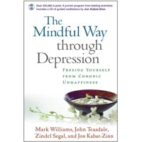 The Mindful Way through Depression : Freeing Yourself from Chronic Unhappiness