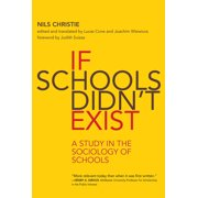 If Schools Didn't Exist : A Study in the Sociology of Schools