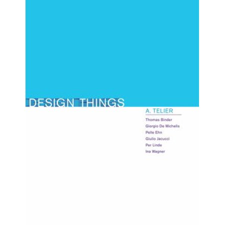 Design Things (Design Thinking, Design Theory) by Thomas Binder