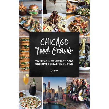 Chicago food crawls : touring the neighborhoods one bite & libation at a time: (Best Neighborhoods In Chicago For Young Singles)