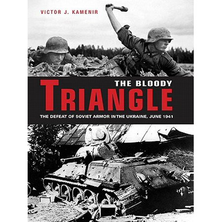 The Bloody Triangle: The Defeat of Soviet Armor in the Ukraine, June 1941 -