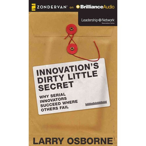 Innovation's Dirty Little Secret: Why Serial Innovators Succeed Where Others Fail