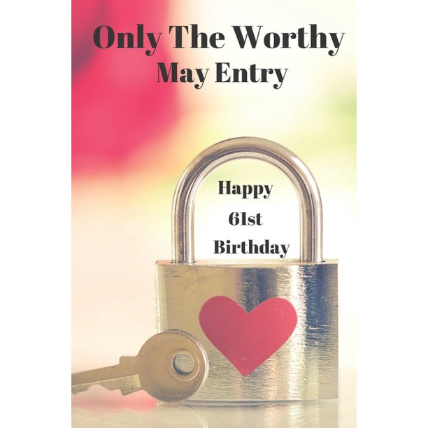 Only The Worthy May Entry Happy 61st Birthday!: Only The