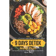 Cleanse your Body with 9 Days Detox Meal Plan : Get Your Energy Back with Simple, Easy and Delicious Detox Recipes