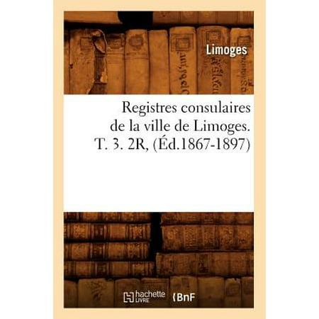 Registres Consulaires de la Ville de Limoges. T. 3. 2r, (�d.1867-1897)