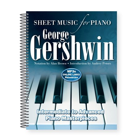 George Gershwin: Sheet Music for Piano : Intermediate to Advanced; Over 25 Masterpieces
