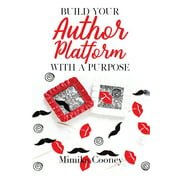 Build Your Author Platform with a Purpose: Marketing Strategies for Writers (Paperback)