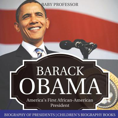 Barack Obama : America's First African-American President - Biography of Presidents Children's Biography Books](Barack Obama Costume)