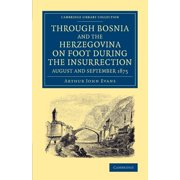 Through Bosnia and the Herzegovina on Foot During the Insurrection, August and September 1875 : With an Historical Review of Bosnia, and a Glimpse at T