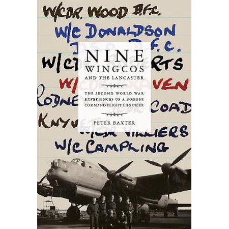 Nine Wingcos and the Lancaster : The Second World War Experiences of a Bomber Command Flight Engineer