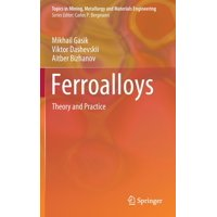 Topics in Mining, Metallurgy and Materials Engineering: Ferroalloys : Theory and Practice (Hardcover)