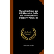 The Julius Cahn-Gus Hill Theatrical Guide and Moving Picture Directory, Volume 10