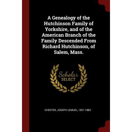 A Genealogy of the Hutchinson Family of Yorkshire, and of the American Branch of the Family Descended from Richard Hutchinson, of Salem, Mass. - Salem Mass Halloween