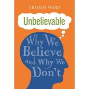 Unbelievable : Why We Believe and Why We Don't