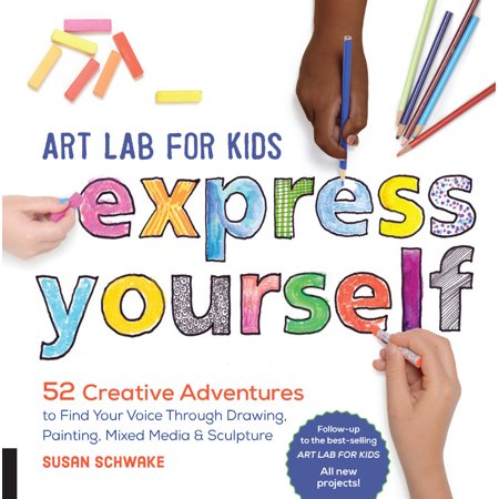 - Art Lab for Kids: Express Yourself : 52 Creative Adventures to Find Your Voice Through Drawing, Painting, Mixed Media, and Sculpture