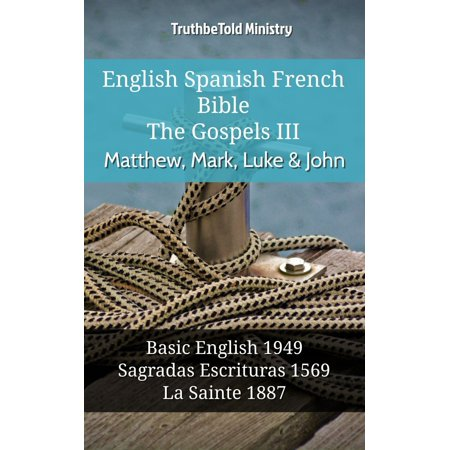 English Spanish French Bible - The Gospels III - Matthew, Mark, Luke & John -