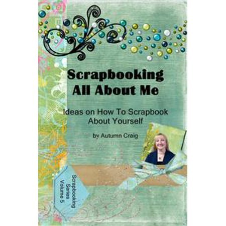 Scrapbooking All About Me: Ideas on how to Scrapbook About Yourself - eBook (Scrapbooking Halloween Ideas)
