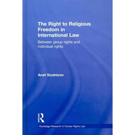 The Right To Religious Freedom In International Law  Between Group Rights And Individual Rights