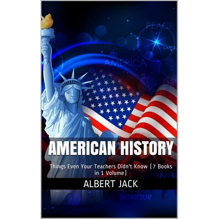 American History: Things That Even Your Teachers Didn't Know - eBook