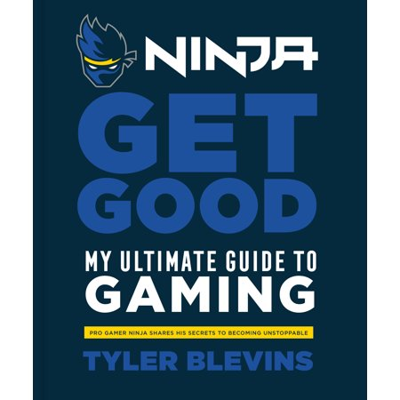 Ninja: Get Good : My Ultimate Guide to Gaming ()