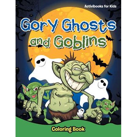 Gory Ghosts and Goblins : Coloring Book - Ghosts And Goblins Stories For Halloween