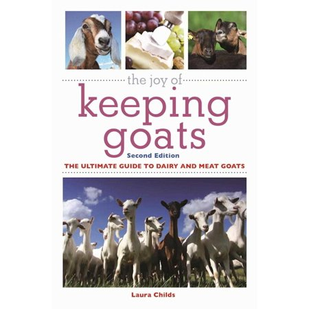 The Joy of Keeping Goats : The Ultimate Guide to Dairy and Meat