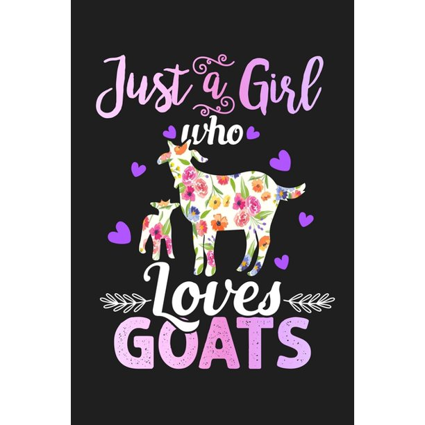 Just A Girl Who Loves Goats : Goat