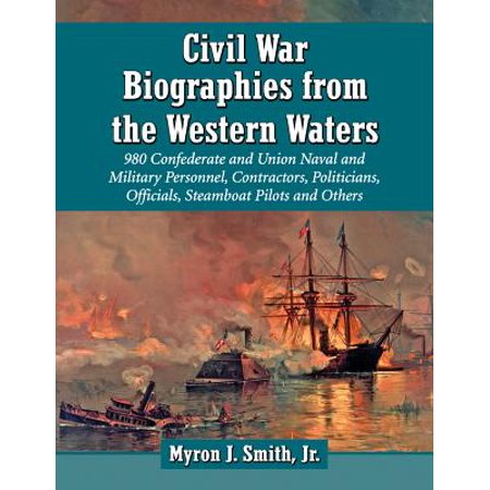 Union Water (Civil War Biographies from the Western Waters : 956 Confederate and Union Naval and Military Personnel, Contractors, Politicians, Officials, Steamboat Pilots and Others )