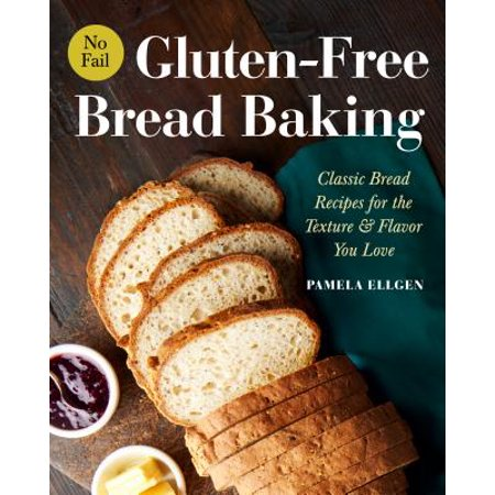 No-Fail Gluten-Free Bread Baking : Classic Bread Recipes for the Texture and Flavor You