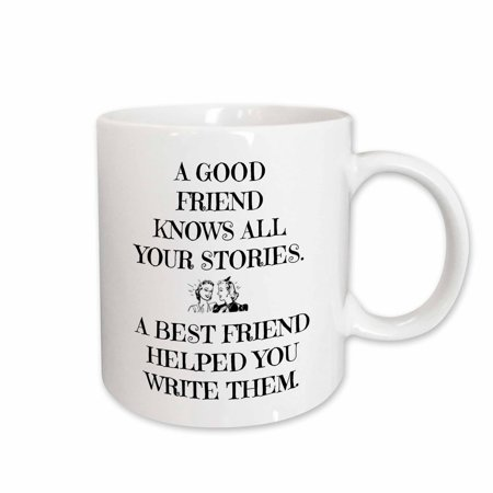 3dRose A good friend knows all your stories, best friend helped write them - Ceramic Mug,