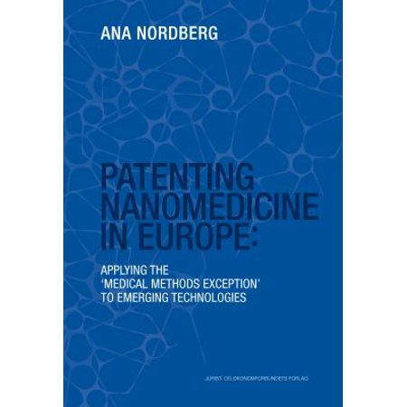 Patenting Nanomedicine In Europe  Applying The Medical Methods Exception To Emerging Technologies