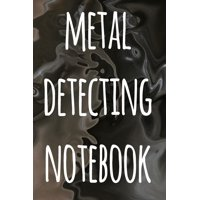 Metal Detecting Notebook : The perfect way to record your metal detecting finds - perfect gift for metal detects!