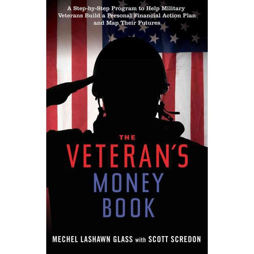 The Veteran's Money Book: A Step-by-Step Program to Help Military Veterans Build a Personal Financial Action Plan and Map Their Futures