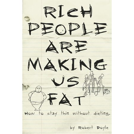Rich People Are Making Us Fat: How to stay thin without dieting - eBook
