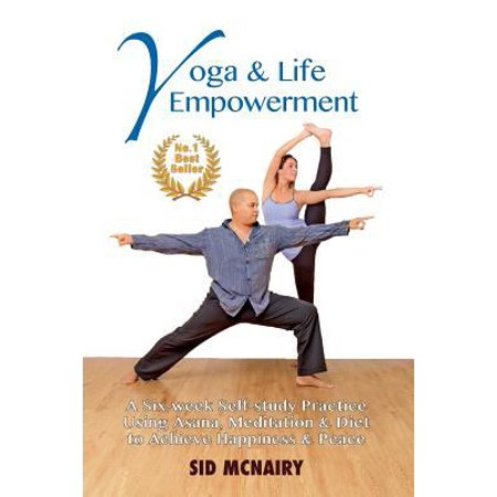 Yoga   Life Empowerment  A Six Week  Self Study Practice Using Asana  Meditation   Diet To Achieve Happiness   Peace
