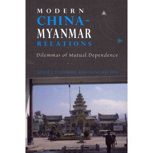 Modern China-Myanmar Relations : Dilemmas of Mutual Dependence