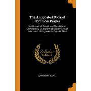 The Annotated Book of Common Prayer: An Historical, Ritual, and Theological Commentary on the Devotional System of the Church of England, Ed. by J.H. Paperback