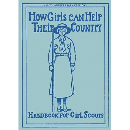 How Girls Can Help Their Country : The Original Girl Scout Handbook
