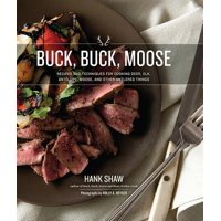 Buck, Buck, Moose: Recipes and Techniques for Cooking Deer, Elk, Moose, Antelope and Other Antlered Things (Hardcover)
