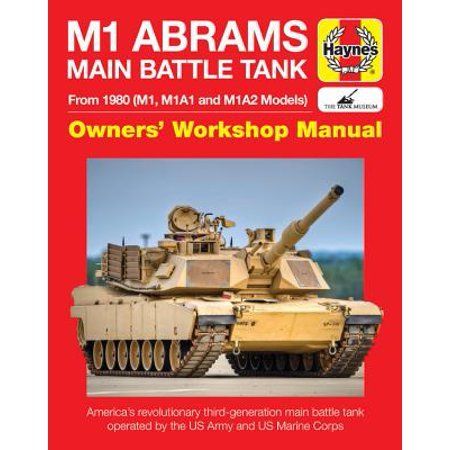 M1 Abrams Main Battle Tank Manual : From 1980 (M1, M1A1 and M1A2 Models)