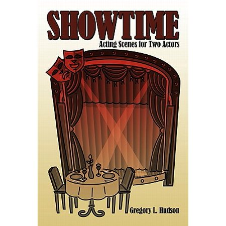 Showtime : Acting Scenes for Two Actors (Dramatic Duet Acting Scenes For Two Females)