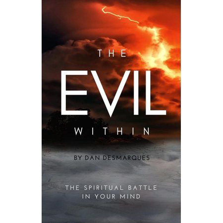 The Evil Within: The Spiritual Battle in Your Mind -