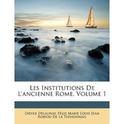 Les Institutions de L'Ancienne Rome, Volume 1